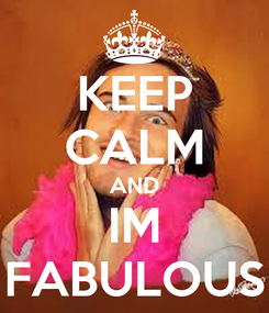 Poster: KEEP CALM AND IM FABULOUS