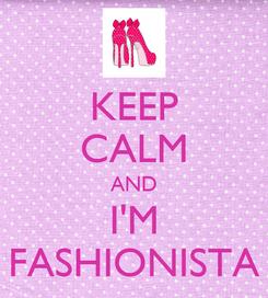 Poster: KEEP CALM AND I'M FASHIONISTA