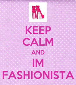 Poster: KEEP CALM AND IM FASHIONISTA