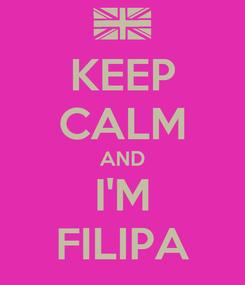 Poster: KEEP CALM AND I'M FILIPA