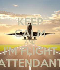 Poster: KEEP CALM AND I'M FLIGHT ATTENDANT