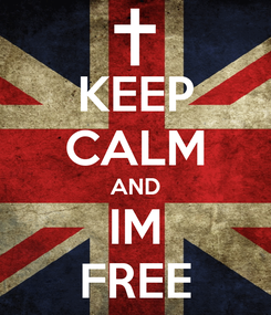Poster: KEEP CALM AND IM FREE