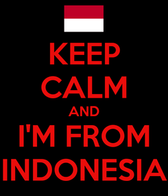 Poster: KEEP CALM AND I'M FROM INDONESIA