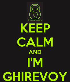 Poster: KEEP CALM AND I'M GHIREVOY