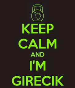 Poster: KEEP CALM AND I'M GIRECIK