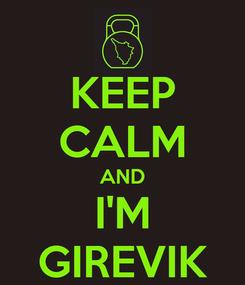 Poster: KEEP CALM AND I'M GIREVIK