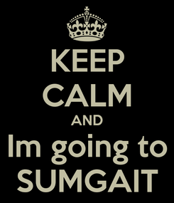 Poster: KEEP CALM AND Im going to SUMGAIT
