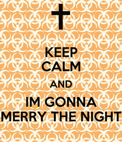 Poster: KEEP CALM AND IM GONNA MERRY THE NIGHT