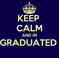 Poster: KEEP  CALM AND IM GRADUATED