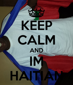 Poster: KEEP CALM AND IM HAITIAN