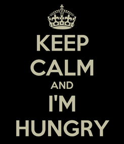 Poster: KEEP CALM AND I'M HUNGRY