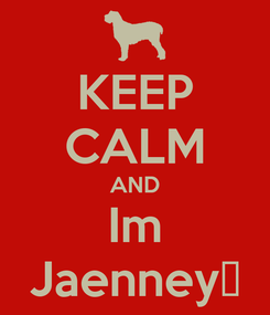 Poster: KEEP CALM AND Im Jaenney♥
