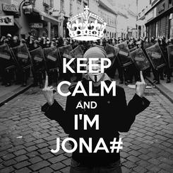 Poster: KEEP CALM AND I'M JONA#