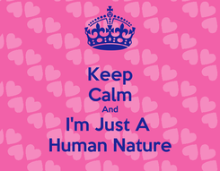 Poster: Keep Calm And I'm Just A  Human Nature