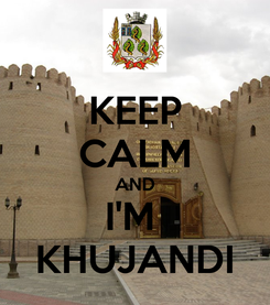 Poster: KEEP CALM AND I'M  KHUJANDI
