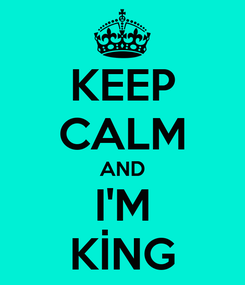 Poster: KEEP CALM AND I'M KİNG