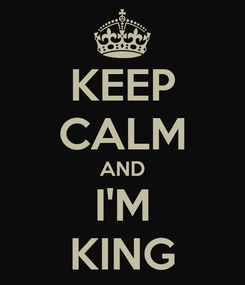 Poster: KEEP CALM AND I'M KING