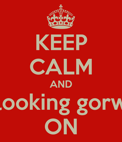 Poster: KEEP CALM AND I'm looking gorward ON