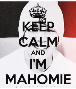 Poster: KEEP CALM AND I'M MAHOMIE