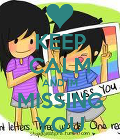 Poster: KEEP CALM AND IM MISSING YOU