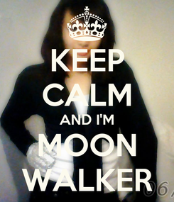Poster: KEEP CALM AND I'M MOON WALKER