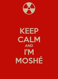 Poster: KEEP CALM AND I'M MOSHÉ