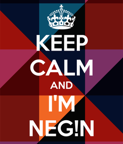 Poster: KEEP CALM AND I'M NEG!N