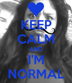 Poster: KEEP CALM AND I'M NORMAL