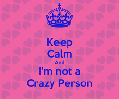 Poster: Keep Calm And I'm not a Crazy Person