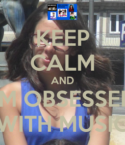 Poster: KEEP CALM AND I'M OBSESSED WITH MUSIC