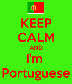 Poster: KEEP CALM AND I'm  Portuguese