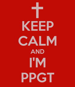 Poster: KEEP CALM AND I'M PPGT