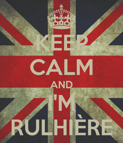 Poster: KEEP CALM AND I'M RULHIÈRE
