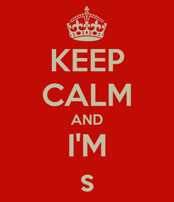 Poster: KEEP CALM AND I'M s