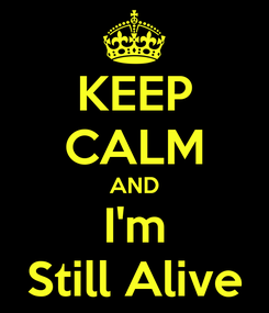 Poster: KEEP CALM AND I'm Still Alive