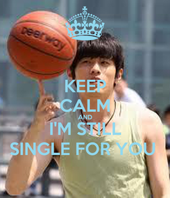 Poster: KEEP CALM AND I'M STILL SINGLE FOR YOU