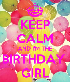 Poster: KEEP CALM AND I'M THE BIRTHDAY  GIRL