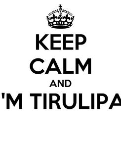 Poster: KEEP CALM AND I'M TIRULIPA