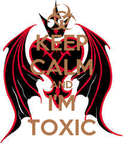 Poster: KEEP CALM AND I'M TOXIC