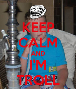 Poster: KEEP CALM AND I'M TROLL