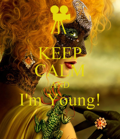 Poster: KEEP CALM AND I'm Young!