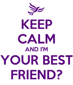 Poster: KEEP CALM AND I'M YOUR BEST FRIEND?