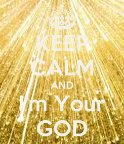 Poster: KEEP CALM AND I'm Your GOD