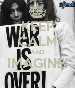 Poster: KEEP CALM AND IMAGINE!