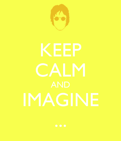 Poster: KEEP CALM AND IMAGINE ...