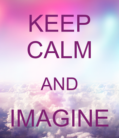 Poster: KEEP CALM AND IMAGINE