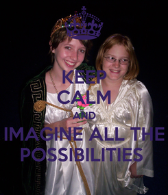 Poster: KEEP CALM AND IMAGINE ALL THE POSSIBILITIES