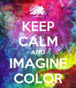 Poster: KEEP CALM AND IMAGINE COLOR