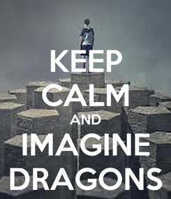 Poster: KEEP CALM AND IMAGINE DRAGONS
