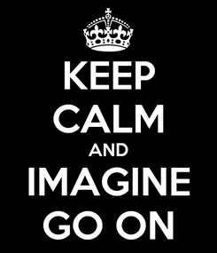 Poster: KEEP CALM AND IMAGINE GO ON